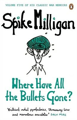 Where Have All the Bullets Gone? (Spike Milligan War Memoirs) (Pa. 9780241958131