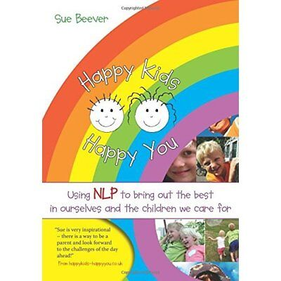 Happy Kids Happy You: Using NLP to Bring Out the Best i - Paperback NEW Beever,