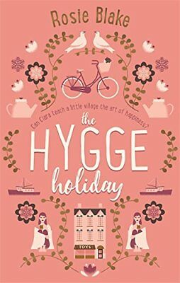 The Hygge Holiday: The warmest, funniest, cosiest romantic co... by Blake, Rosie