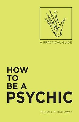 How To Be A Psychic, Hathaway, Michael R., DCH, 9781507200612