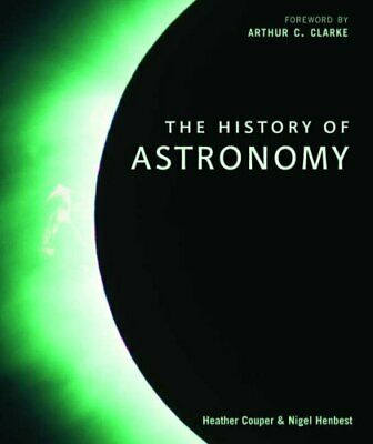 The Story of Astronomy: How the universe revealed i... by Nigel Henbest Hardback