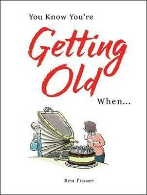 You Know You'Re Getting Old When..., Fraser, Ben, 9781786850287