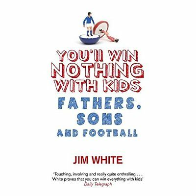 You'll Win Nothing with Kids: Fathers, Sons and Footbal - Paperback NEW White, J