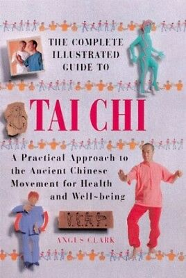 The Complete Illustrated Guide to Tai Chi (The Comp... by Clark, Angus Paperback