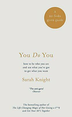 You Do You: (A No-F**ks-Given Guide) how to be who you are a... by Knight, Sarah