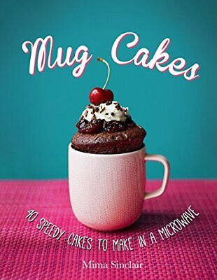 Mug Cakes: 40 speedy cakes to make in a microwave by Mima Sinclair Book The