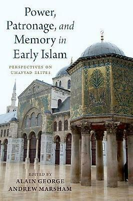 Power, Patronage, and Memory in Early Islam by Alain George Hardcover Book Free