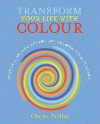 Transform Your Life with Colour - Discover health, healing and happiness throug.