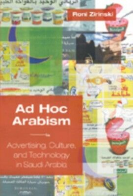 Ad Hoc Arabism: Advertising, Culture, and Technology in Saudi Ara...
