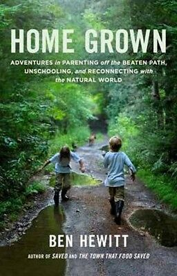 Home Grown: Adventures in Parenting off the Beaten Path, Unschool...