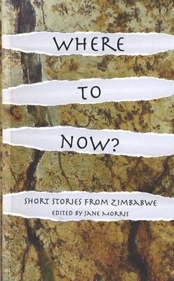 Where to Now? Short Stories from Zimbabwe (Paperback), Morris, Ja. 9781906998592