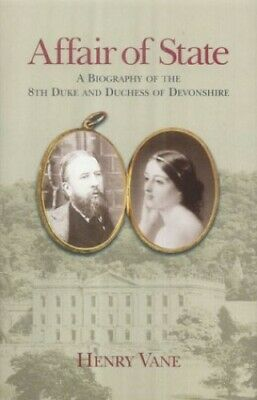 Affair of State: A Biography of the Eighth Duke and Du... by Henry Vane Hardback