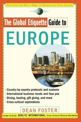 The Global Etiquette Guide to Europe: Everything Yo... by Foster, Dean Paperback