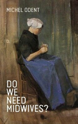 Do We Need Midwives? (Paperback), Odent, Michel, 9781780662206