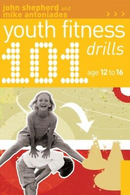101 Youth Fitness Drills Age 12-16 (Paperback), Shepherd, John, A. 9781408114834