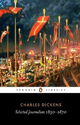 Selected Journalism 1850-1870 (Penguin Classics) by Dickens, Charles Paperback