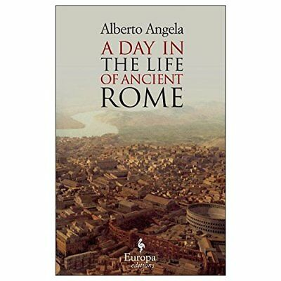 A Day in the Life of Ancient Rome - Paperback NEW Angela, Alberto 2012-04-12