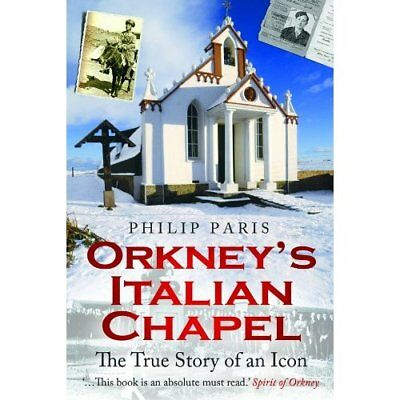 Orkney's Italian Chapel: The True Story of an Icon - Paperback NEW Philip Paris