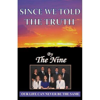 Since We Told the Truth: Our Life Can Never Be the Same - Paperback NEW The Nine