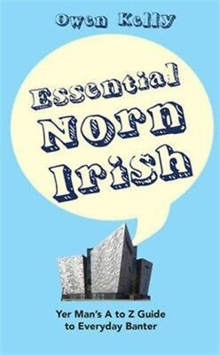 Essential Norn Irish: Yer Man's A to Z Guide to Everyday Banter (...