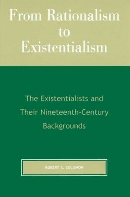 From Rationalism to Existentialism: The Existentialists and Their...