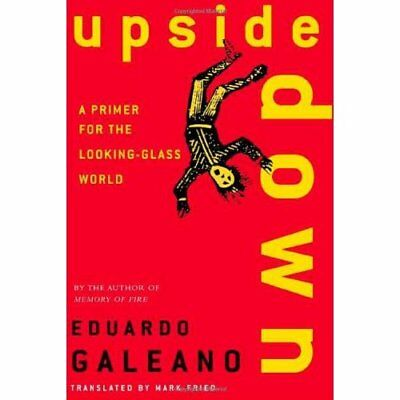 Upside Down: a Primer for the Looking-Glass World - Paperback NEW Galeano, Eduar