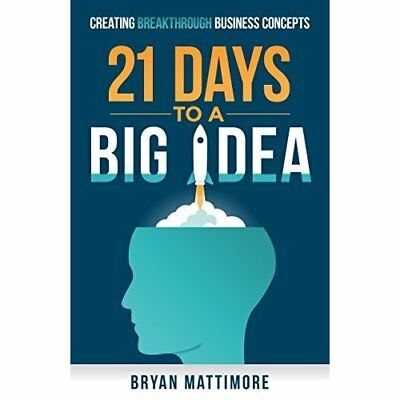 21 Days to a Big Idea!: Creating Breakthrough Business  - Paperback NEW Bryan Ma