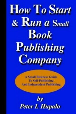 How To Start And Run A Small Book Publishing Co... by Hupalo, Peter I. Paperback