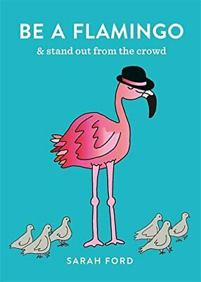 Be a Flamingo: & Stand Out From the Crowd by Ford, Sarah Book The Cheap Fast