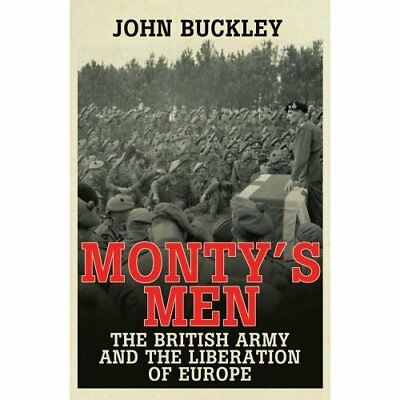 Monty's Men: The British Army and the Liberation of Eur - Paperback NEW John Buc