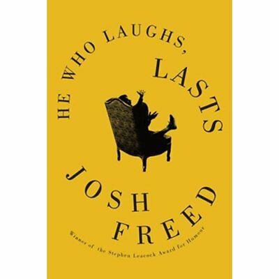 He Who Laughs, Lasts - Paperback NEW Josh Freed 2013-09-01