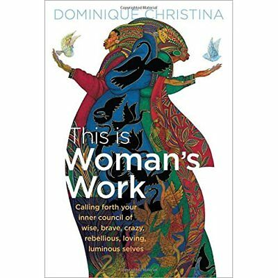 This Is Woman's Work: Calling Forth Your Inner Council  - Hardcover NEW Dominiqu