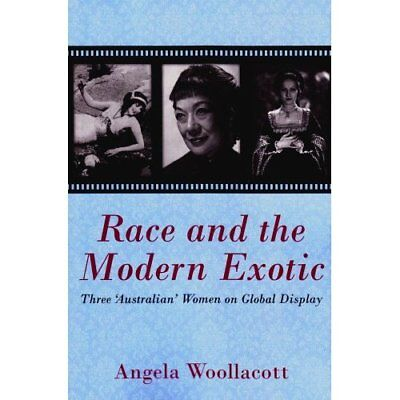 Race and the Modern Exotic - Paperback NEW Woollacott, Ang 2011-09-15