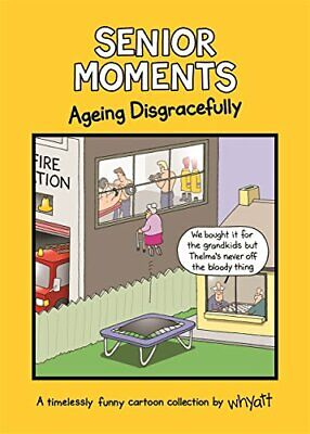 Senior Moments: Ageing Disgracefully: A timelessly funny carto... by Whyatt, Tim