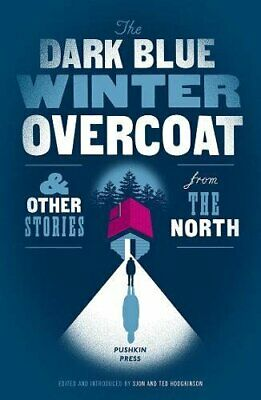 The Dark Blue Winter Overcoat and other stories from the North by Various Book