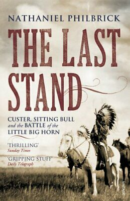 The Last Stand: Custer, Sitting Bull and th... by Philbrick, Nathaniel Paperback