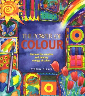 The Power of Colour: Harness the Creative and He... by Blanche, Cynthia Hardback