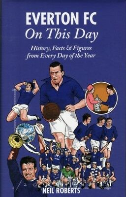 Everton FC On This Day: History, Facts & Figures from Every Day o...