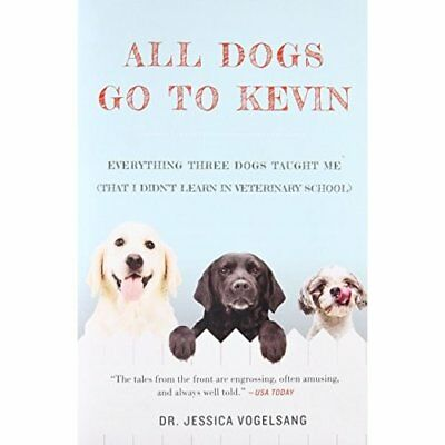 All Dogs Go to Kevin: Everything Three Dogs Taught Me ( - Paperback NEW Jessica