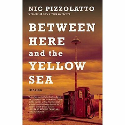 Between Here and the Yellow Sea - Paperback NEW Nic Pizzolatto( 2015-05-12