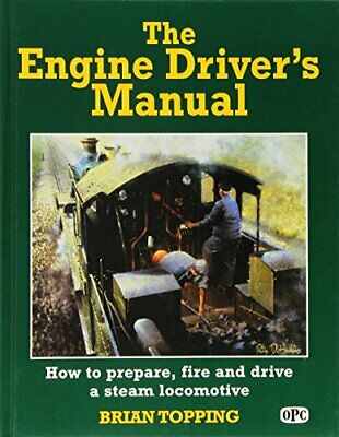 The Engine Driver's Manual: How to Prepare, Fire ... by Brian Topping 0860935396