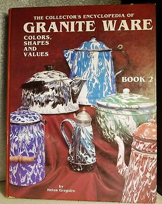 The Collectors Encyclopedia of Granite Ware: Colors, Shapes & Values, Book 2…