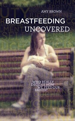Breastfeeding Uncovered, Brown, Dr. Amy, 9781780662756