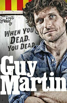 When You Dead, You Dead by Guy Martin Book The Cheap Fast Free Post