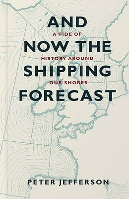 And Now the Shipping Forecast (Paperback), Jefferson, Peter, 9781...