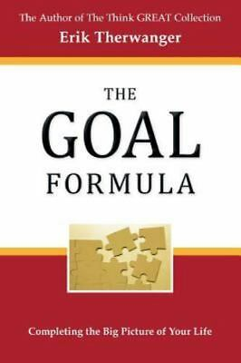 The GOAL Formula: Completing the Big Picture of Your Life! (The Think GREAT Coll