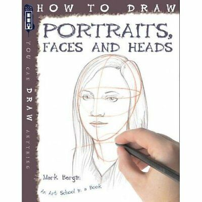 How to Draw Portraits, Faces and Heads - Paperback NEW Mark Bergin 2010-09-01