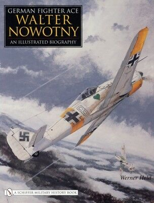 German Fighter Ace Walter Nowotny: An Illustrated Biography (Hard. 9780764325274