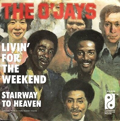 """7""""-   O'jays  =  Livin' For The Weekend / Stairway To Heaven"""