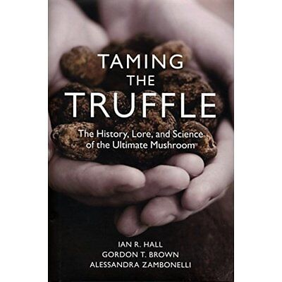 Taming the Truffle: The History, Lore, and Science of t - Hardcover NEW Hall, Ia